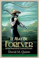 It May Be Forever: An Irish Rebel on the American Frontier - BUY ONLINE NOW!